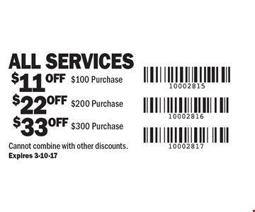 All services $11 off $100 purchase OR $22 off $200 purchase OR $33 off $300 purchase. Cannot combine with other discounts. Expires 3-10-17