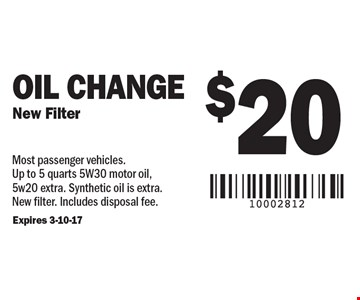 $20 oil change. New filter. Most passenger vehicles. Up to 5 quarts 5W30 motor oil, 5w20 extra. Synthetic oil is extra. New filter. Includes disposal fee. Expires 3-10-17