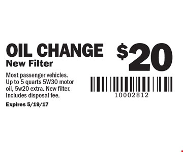 $20 Oil Change, New Filter. Most passenger vehicles. Up to 5 quarts 5W30 motor oil, 5w20 extra. New filter. Includes disposal fee. Expires 5/19/17