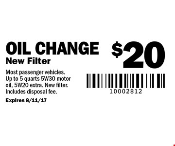 $20 Oil Change New Filter. Most passenger vehicles. Up to 5 quarts 5W30 motor oil, 5W20 extra. New filter. Includes disposal fee. Expires 8/11/17