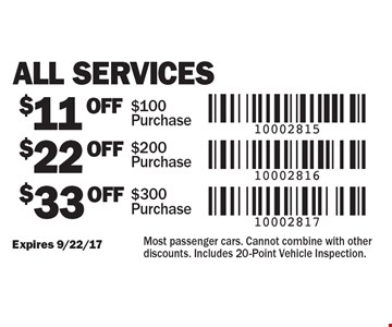 $11 off services of $100 or more OR $22 off services of $200 or more OR $33 off services of $300 or more. Expires 9/22/17. Most passenger cars. Cannot combine with other discounts. Includes 20-Point Vehicle Inspection.