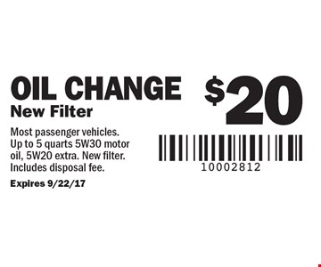 $20 Oil Change. New Filter. Most passenger vehicles. Up to 5 quarts 5W30 motor oil, 5W20 extra. New filter. Includes disposal fee. Expires 9/22/17