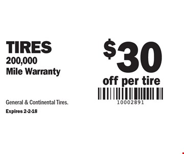 $30 off per tire. Tires. 200,000 Mile Warranty. General & Continental Tires. Expires 2-2-18