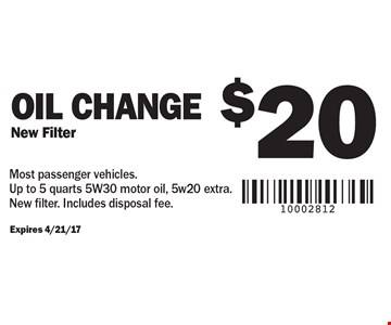 $20 Oil Change New Filter. Expires 4/21/17Most passenger vehicles. Up to 5 quarts 5W30 motor oil, 5w20 extra. New filter. Includes disposal fee.
