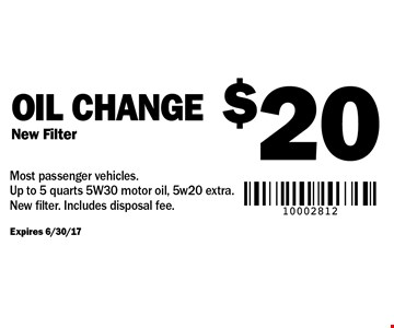 $20 oil change, new filter. Expires 6/30/17. Most passenger vehicles. Up to 5 quarts 5W30 motor oil, 5w20 extra. New filter. Includes disposal fee.