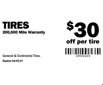 $30 off per tire Tires 200,000 Mile Warranty. General & Continental Tires.
