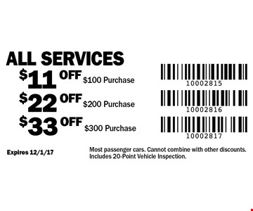 All Services $33 off $300 Purchase. $22 off $200 Purchase. $11 off $100 Purchase. Most passenger cars. Cannot combine with other discounts. Includes 20-Point Vehicle Inspection.