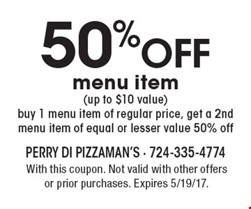 50% off menu item (up to $10 value) buy 1 menu item of regular price, get a 2nd menu item of equal or lesser value 50% off. With this coupon. Not valid with other offers or prior purchases. Expires 5/19/17.