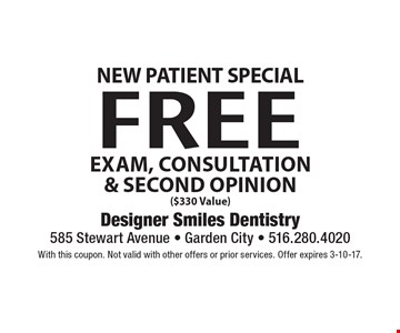 New Patient Special Free Exam, Consultation & Second Opinion ($330 Value). With this coupon. Not valid with other offers or prior services. Offer expires 3-10-17.
