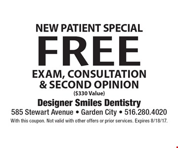 New Patient Special Free Exam, Consultation & Second Opinion ($330 Value). With this coupon. Not valid with other offers or prior services. Expires 8/18/17.