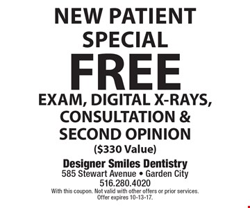 New Patient Special FREE EXAM, DIGITAL X-RAYS, CONSULTATION & SECOND OPINION ($330 Value). With this coupon. Not valid with other offers or prior services. Offer expires 10-13-17.