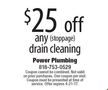 $25 off any (stoppage) drain cleaning. Coupon cannot be combined. Not valid on prior purchases. One coupon per visit. Coupon must be presented at time of service. Offer expires 4-21-17.