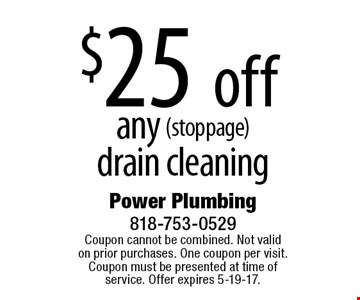 $25 off any (stoppage) drain cleaning. Coupon cannot be combined. Not valid on prior purchases. One coupon per visit. Coupon must be presented at time of service. Offer expires 5-19-17.