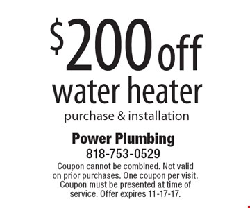 $200 off water heater purchase & installation. Coupon cannot be combined. Not valid on prior purchases. One coupon per visit. Coupon must be presented at time of service. Offer expires 11-17-17.