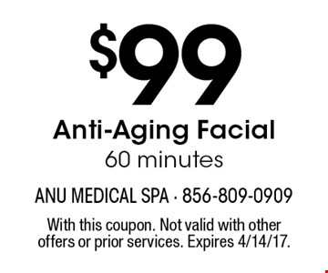 $99 Anti-Aging Facial. 60 minutes. With this coupon. Not valid with other offers or prior services. Expires 4/14/17.
