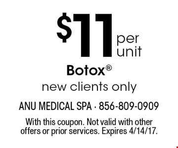 $11 per unit Botox®. New clients only. With this coupon. Not valid with other offers or prior services. Expires 4/14/17.