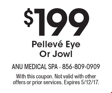 $199 Pelleve Eye Or Jowl. With this coupon. Not valid with other offers or prior services. Expires 5/12/17.