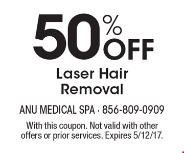 50% Off Laser Hair Removal. With this coupon. Not valid with other offers or prior services. Expires 5/12/17.
