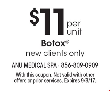 $11 per unit Botox new clients only. With this coupon. Not valid with other offers or prior services. Expires 9/8/17.