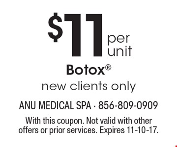 $11 per unit Botox. New clients only. With this coupon. Not valid with other offers or prior services. Expires 11-10-17.