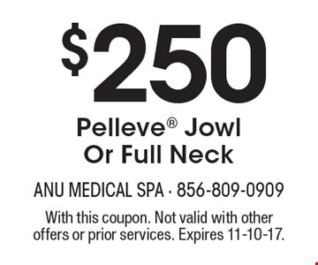 $250 Pelleve jowl or full neck. With this coupon. Not valid with other offers or prior services. Expires 11-10-17.