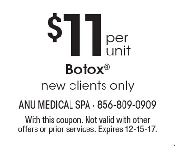$11 per unit Botox new clients only. With this coupon. Not valid with other offers or prior services. Expires 12-15-17.