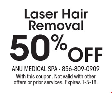 50% off Laser Hair Removal. With this coupon. Not valid with other offers or prior services. Expires 1-5-18.
