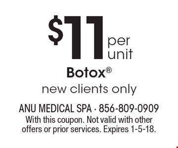 $11 per unit Botox new clients only. With this coupon. Not valid with other offers or prior services. Expires 1-5-18.
