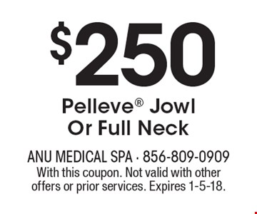 $250 Pelleve Jowl Or Full Neck. With this coupon. Not valid with other offers or prior services. Expires 1-5-18.