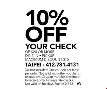 10% Off YOUR CHECK of $20 or more dine in - pickup maximum discount $15. Tax not included. One coupon per table, per order. Not valid with other vouchers or coupons. Coupon must be presented to receive offer. No separate checks. Not valid on holidays. Expires 2-2-18.