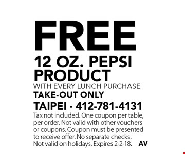 Free 12 oz. pepsi product with every lunch purchase take-out only. Tax not included. One coupon per table, per order. Not valid with other vouchers or coupons. Coupon must be presented to receive offer. No separate checks. Not valid on holidays. Expires 2-2-18.
