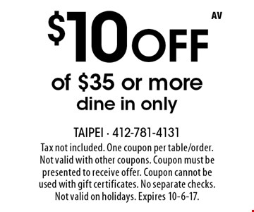 $10 Off of $35 or more. dine in only. Tax not included. One coupon per table/order.Not valid with other coupons. Coupon must be presented to receive offer. Coupon cannot be used with gift certificates. No separate checks.Not valid on holidays. Expires 10-6-17.