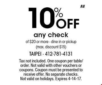 10% Off any check of $20 or more. Dine in or pickup (max. discount $15). Tax not included. One coupon per table/order. Not valid with other vouchers or coupons. Coupon must be presented to receive offer. No separate checks. Not valid on holidays. Expires 4-14-17.