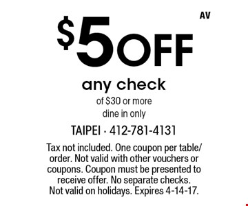 $5 Off any check of $30 or more. Dine in only. Tax not included. One coupon per table/order. Not valid with other vouchers or coupons. Coupon must be presented to receive offer. No separate checks. Not valid on holidays. Expires 4-14-17.