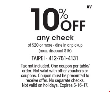 10% Off any check of $20 or more - dine in or pickup (max. discount $15). Tax not included. One coupon per table/order. Not valid with other vouchers or coupons. Coupon must be presented to receive offer. No separate checks.Not valid on holidays. Expires 6-16-17.