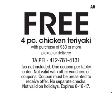 Free 4 pc. chicken teriyaki with purchase of $30 or more pickup or delivery. Tax not included. One coupon per table/order. Not valid with other vouchers or coupons. Coupon must be presented to receive offer. No separate checks. Not valid on holidays. Expires 6-16-17.