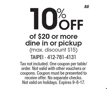 10% off of $20 or more. Dine in or pickup (max. discount $15). Tax not included. One coupon per table/order. Not valid with other vouchers or coupons. Coupon must be presented to receive offer. No separate checks.Not valid on holidays. Expires 9-8-17.