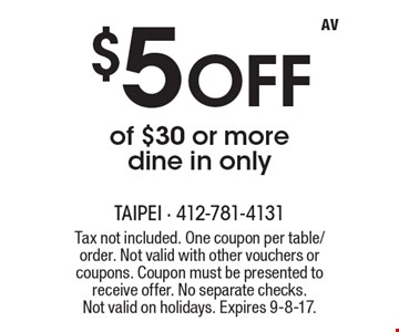 $5 off of $30 or more. Dine in only. Tax not included. One coupon per table/order. Not valid with other vouchers or coupons. Coupon must be presented to receive offer. No separate checks.Not valid on holidays. Expires 9-8-17.