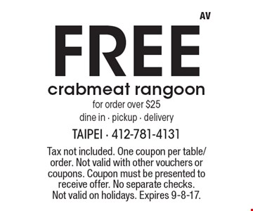 Free crabmeat rangoon for order over $25, dine in - pickup - delivery. Tax not included. One coupon per table/order. Not valid with other vouchers or coupons. Coupon must be presented to receive offer. No separate checks. Not valid on holidays. Expires 9-8-17.