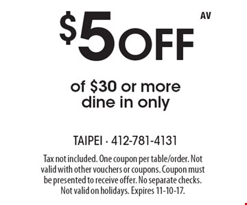 $5 Off of $30 or more dine in only. Tax not included. One coupon per table/order. Not valid with other vouchers or coupons. Coupon must be presented to receive offer. No separate checks.Not valid on holidays. Expires 11-10-17.