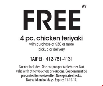 Free 4 pc. chicken teriyaki with purchase of $30 or more pickup or delivery. Tax not included. One coupon per table/order. Not valid with other vouchers or coupons. Coupon must be presented to receive offer. No separate checks.Not valid on holidays. Expires 11-10-17.