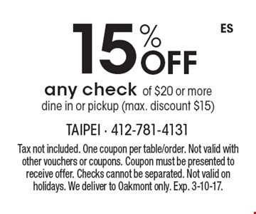 15% Off any check of $20 or more, dine in or pickup (max. discount $15). Tax not included. One coupon per table/order. Not valid with other vouchers or coupons. Coupon must be presented to receive offer. Checks cannot be separated. Not valid on holidays. We deliver to Oakmont only. Exp. 3-10-17.