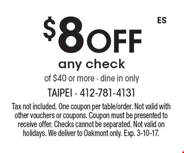 $8 Off any check of $40 or more - dine in only. Tax not included. One coupon per table/order. Not valid with other vouchers or coupons. Coupon must be presented to receive offer. Checks cannot be separated. Not valid on holidays. We deliver to Oakmont only. Exp. 3-10-17.