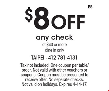 $8 Off any check of $40 or more, dine in only. Tax not included. One coupon per table/order. Not valid with other vouchers or coupons. Coupon must be presented to receive offer. No separate checks.Not valid on holidays. Expires 4-14-17.