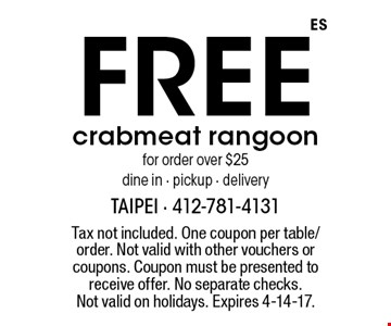 Free crabmeat rangoon for order over $25 dine in - pickup - delivery. Tax not included. One coupon per table/order. Not valid with other vouchers or coupons. Coupon must be presented to receive offer. No separate checks. Not valid on holidays. Expires 4-14-17.
