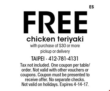 Free chicken teriyaki with purchase of $30 or more. Pickup or delivery. Tax not included. One coupon per table/order. Not valid with other vouchers or coupons. Coupon must be presented to receive offer. No separate checks. Not valid on holidays. Expires 4-14-17.