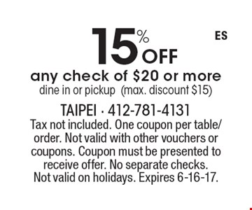 15% Off any check of $20 or more, dine in or pickup (max. discount $15). Tax not included. One coupon per table/order. Not valid with other vouchers or coupons. Coupon must be presented to receive offer. No separate checks. Not valid on holidays. Expires 6-16-17.