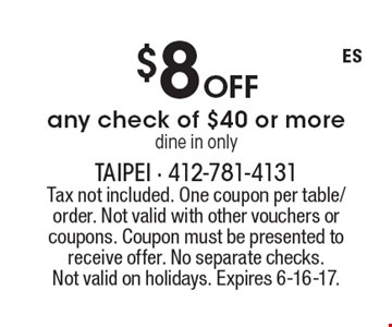 $8 Off any check of $40 or more dine in only. Tax not included. One coupon per table/order. Not valid with other vouchers or coupons. Coupon must be presented to receive offer. No separate checks.Not valid on holidays. Expires 6-16-17.