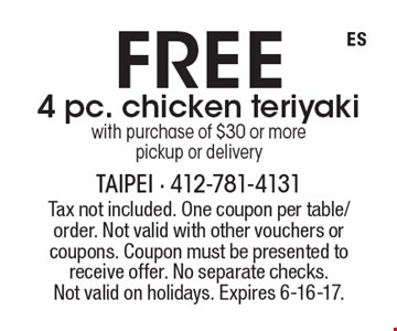 Free 4 pc. chicken teriyaki with purchase of $30 or more pickup or delivery. Tax not included. One coupon per table/order. Not valid with other vouchers or coupons. Coupon must be presented to receive offer. No separate checks.Not valid on holidays. Expires 6-16-17.
