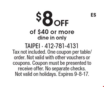 $8 off of $40 or more. Dine in only. Tax not included. One coupon per table/order. Not valid with other vouchers or coupons. Coupon must be presented to receive offer. No separate checks.Not valid on holidays. Expires 9-8-17.